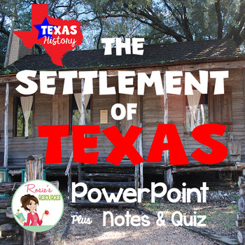 Texas History - Texas Settlements PowerPoint, Notes and Quiz