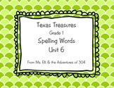 Texas Treasures - Grade 1 Spelling - Unit 6