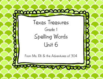 Texas Treasures - Grade 1 Spelling - Unit 6