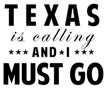 Texas is Calling and I Must Go