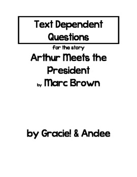 Text Dependent Questions for Arthur Meets the President by Marc Brown