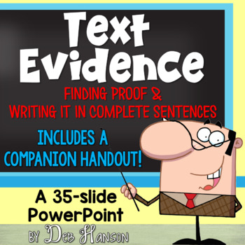 Teaching students to find text evidence to support their answers is an important reading strategy and test taking strategy. Use this Text Evidence PowerPoint to teach your students this important skill.
