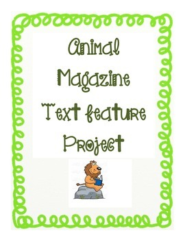 Text Features Activity- Animal Magazine Project