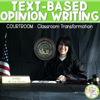 Text-based Opinion Writing TEST PREP Courtroom Classroom Transformation Editable
