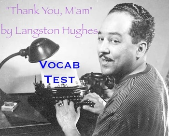 """""""Thank You, M'am"""" by Langston Hughes - TWO Vocabulary Tests with Keys"""