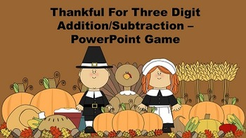 Thankful For Three Digit Addition/Subtraction - PowerPoint Game