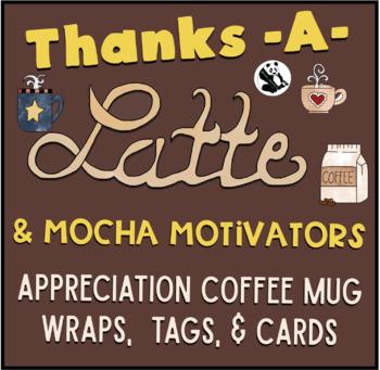 Thanks A Lattes & Mocha Motivators (Appreciation Mug wraps, tags, & cards!)