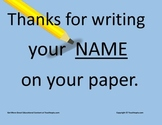 Thanks for Writing Your Name on your paper Sign.  Daily reminder to write name.