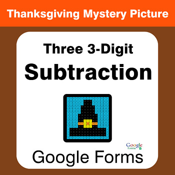 Thanksgiving: Three 3-Digit Subtraction - Math Mystery Picture - Google Forms