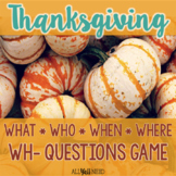 Thanksgiving - A WH- Questions Game