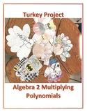 Thanksgiving Algebra 2 Turkey Project Multiplying Polynomials
