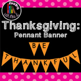 Thanksgiving Be Thankful Banner Pennant  Bunting for Bulletin Board Display
