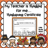 Thanksgiving Certificate My Teacher is Thankful for me Because...