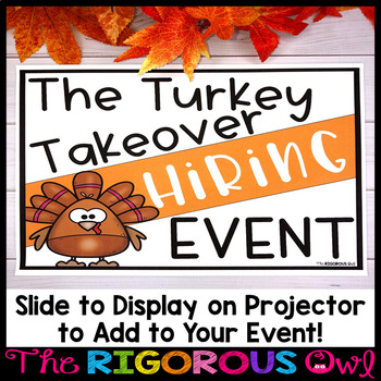 Thanksgiving Classroom Event... The Turkey Takeover Team is HIRING!