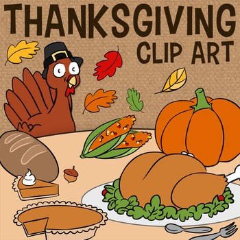 Thanksgiving Clip Art, Fall Turkey Feast -- Pumpkin Pie, Bread, Indian Corn, Etc