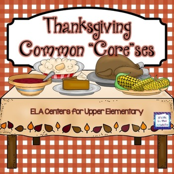 "Thanksgiving Common ""Core""ses ELA Centers for Upper Elementary"