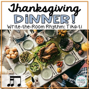 Thanksgiving Dinner! Rhythm Scavenger Hunt: Write the Room, Tika-ti