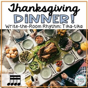 Thanksgiving Dinner! Rhythm Scavenger Hunt: Write the Room, Tika-tika