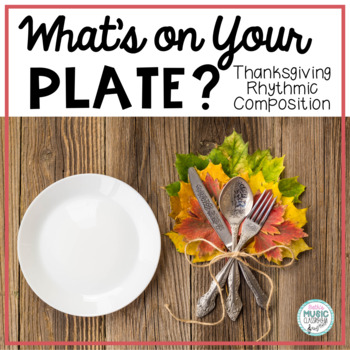 Thanksgiving Dinner...What's On Your Plate?  Rhythm Composition