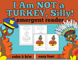 Thanksgiving Turkey Emergent Reader: I Am Not a Turkey, Silly!