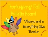Thanksgiving/ Fall Bulletin Board. In Everything Give Thanks. Turkeys. Pumpkins.