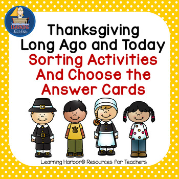 Thanksgiving Long Ago and Today Sorts and Choose the Answer Cards