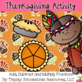 Thanksgiving Math Fractions Word Problem Add Subtract Multiply Worksheet Packet