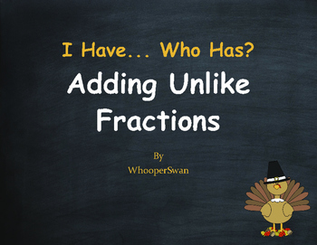 Thanksgiving Math: I Have, Who Has - Adding Unlike Fractions