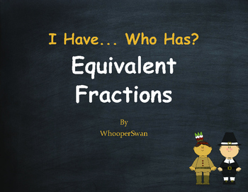 Thanksgiving Math: I Have, Who Has - Equivalent Fractions