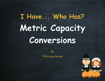 Thanksgiving Math: I Have, Who Has - Metric Capacity Conversions