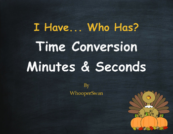 Thanksgiving Math: I Have, Who Has - Time Conversion: Minutes & Seconds