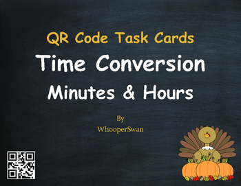 Thanksgiving Math: Time Conversion: Minutes & Hours QR Code Task Cards