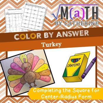 Thanksgiving Math: Turkey Color by Answer Completing the Square (Center Radius)
