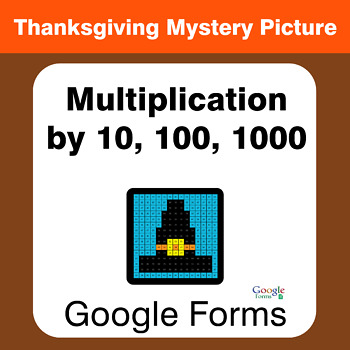 Thanksgiving: Multiplication by 10, 100, 1000 - Mystery Picture - Google Forms