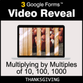 Thanksgiving: Multiplying by Multiples of 10, 100, 1000 -