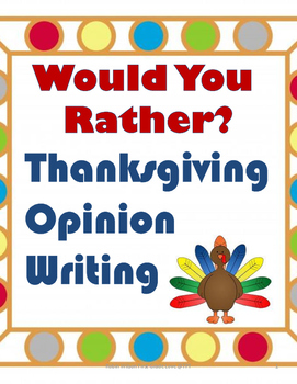 Opinion Writing Thanksgiving: Would You Rather