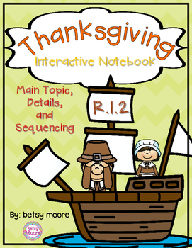 Thanksgiving R.I.2 Sequencing and Main Idea/Details Interactive Notebook
