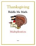 Thanksgiving Riddle Me Math: Multiplication