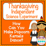 Thanksgiving Science Independent Exp - How Can You Make Popcorn Kernels Dance?