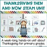 Thanksgiving Then and Now Science Unit | STEAM Centers for Primary Grades