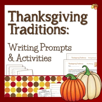Thanksgiving Traditions Writing Prompts & Activities