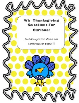 Thanksgiving WH Questions For Cariboo WIth Visuals!