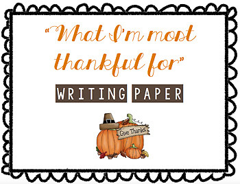"""""""What I'm most thankful for"""" Thanksgiving Writing Paper"""