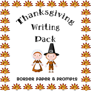 Thanksgiving Writing Pack -- Cute Turkey Border Paper & Five Prompts