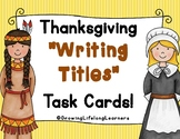 "Thanksgiving ""Writing Titles"" Task Cards"