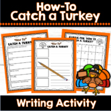 Thanksgiving Writing   How to Catch a Turkey