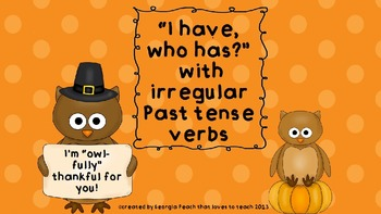 "Thanksgiving themed ""I have, who has?"" with irregular past tense verbs"