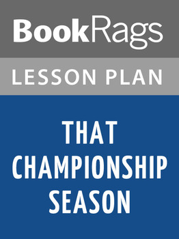 That Championship Season Lesson Plans