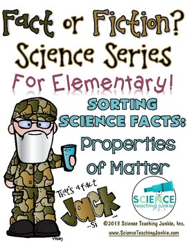 That's a Fact, Jack!  Fact or Fiction Sort for Elementary: Properties of Matter
