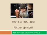 That's a Fact, Jack.  Fact vs. Opinion